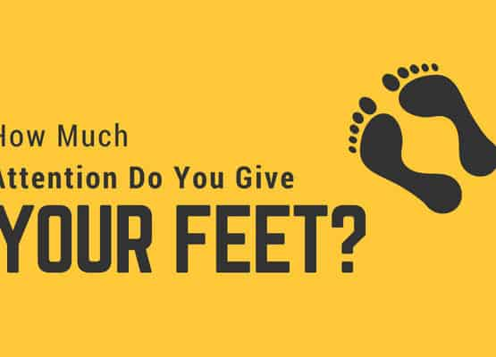 How much attention do you give your feet?