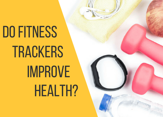 Do Fitness Tracker Improve Health?